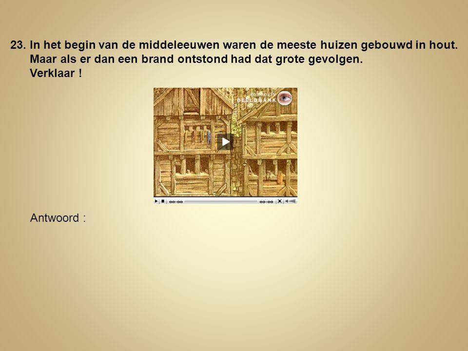 23. In het begin van de middeleeuwen waren de meeste huizen gebouwd in hout.