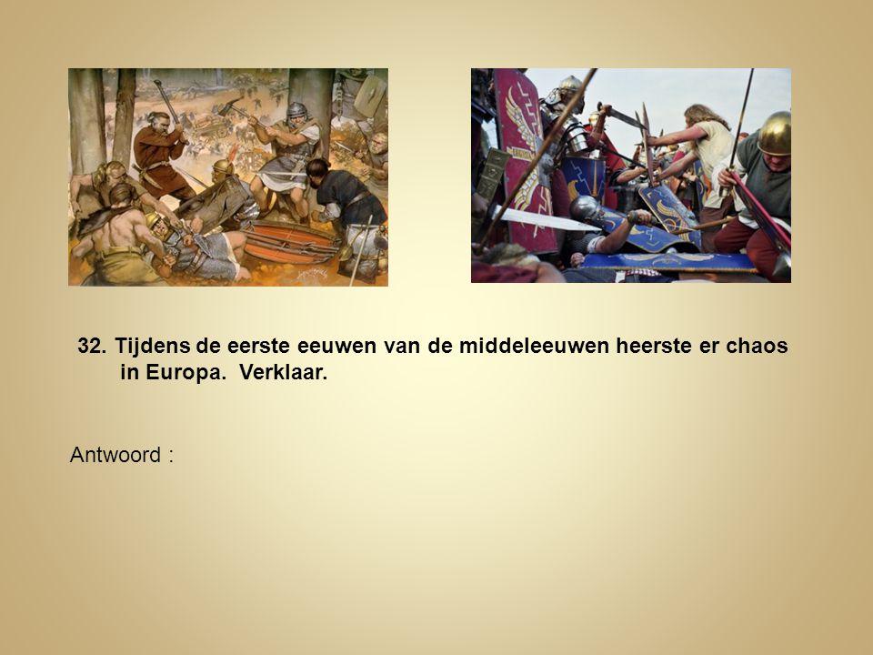 32. Tijdens de eerste eeuwen van de middeleeuwen heerste er chaos