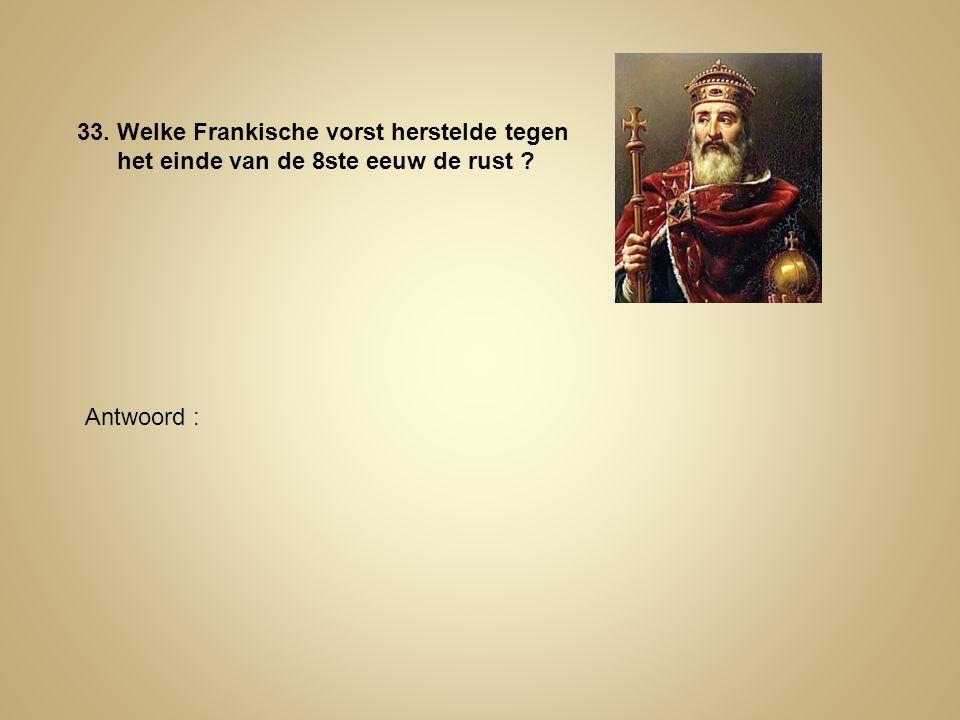 33. Welke Frankische vorst herstelde tegen