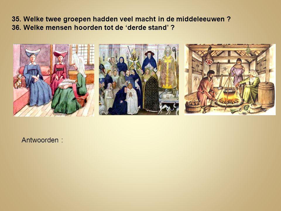 35. Welke twee groepen hadden veel macht in de middeleeuwen