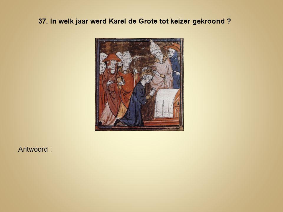 37. In welk jaar werd Karel de Grote tot keizer gekroond