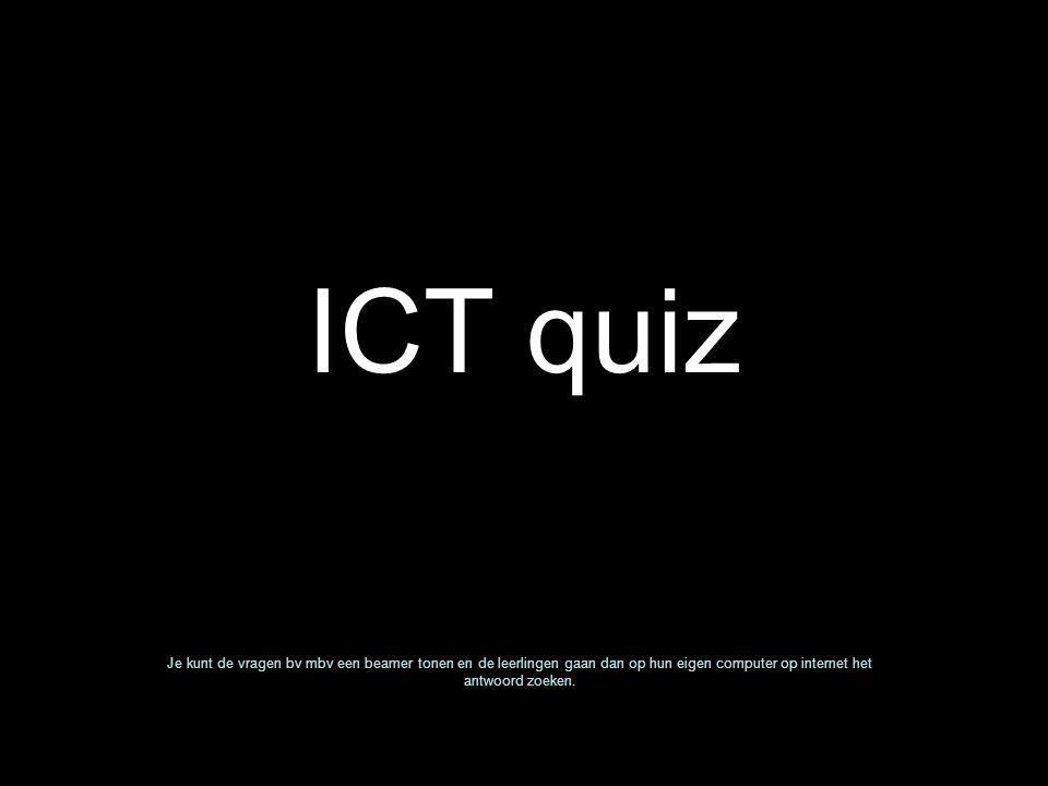 ICT quiz Je kunt de vragen bv mbv een beamer tonen en de leerlingen gaan dan op hun eigen computer op internet het antwoord zoeken.