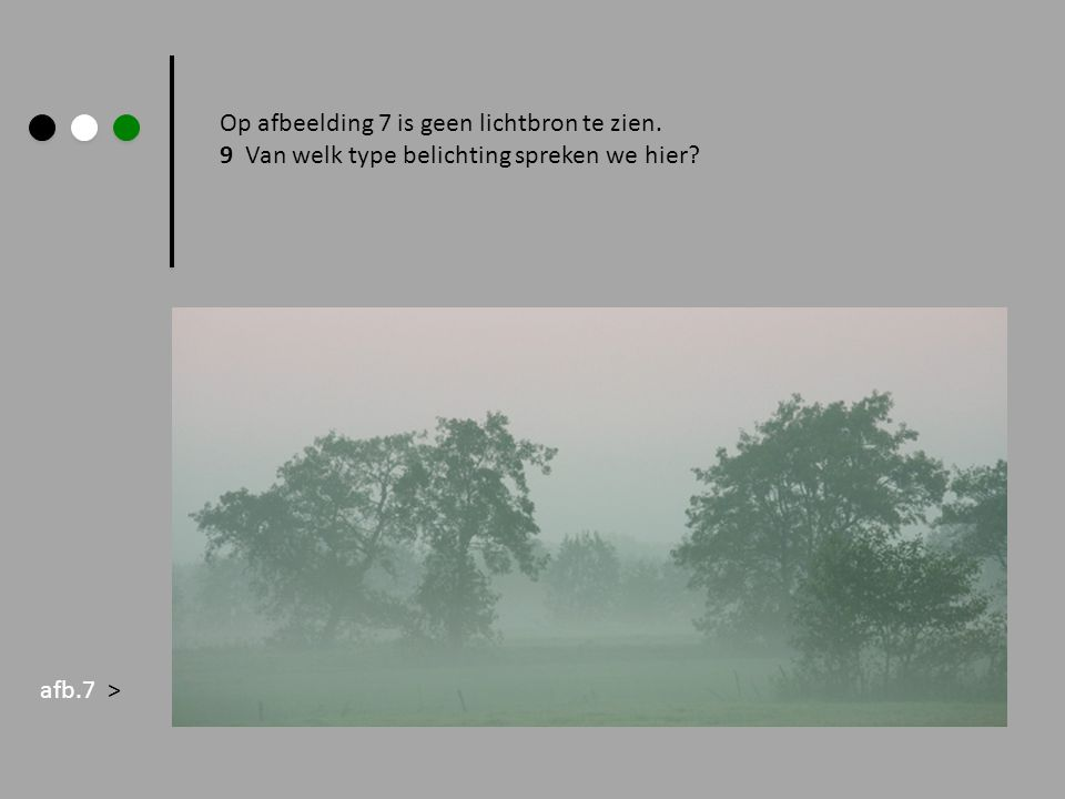 Op afbeelding 7 is geen lichtbron te zien.
