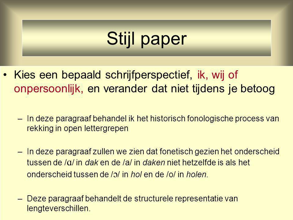 Stijl paper Kies een bepaald schrijfperspectief, ik, wij of onpersoonlijk, en verander dat niet tijdens je betoog.