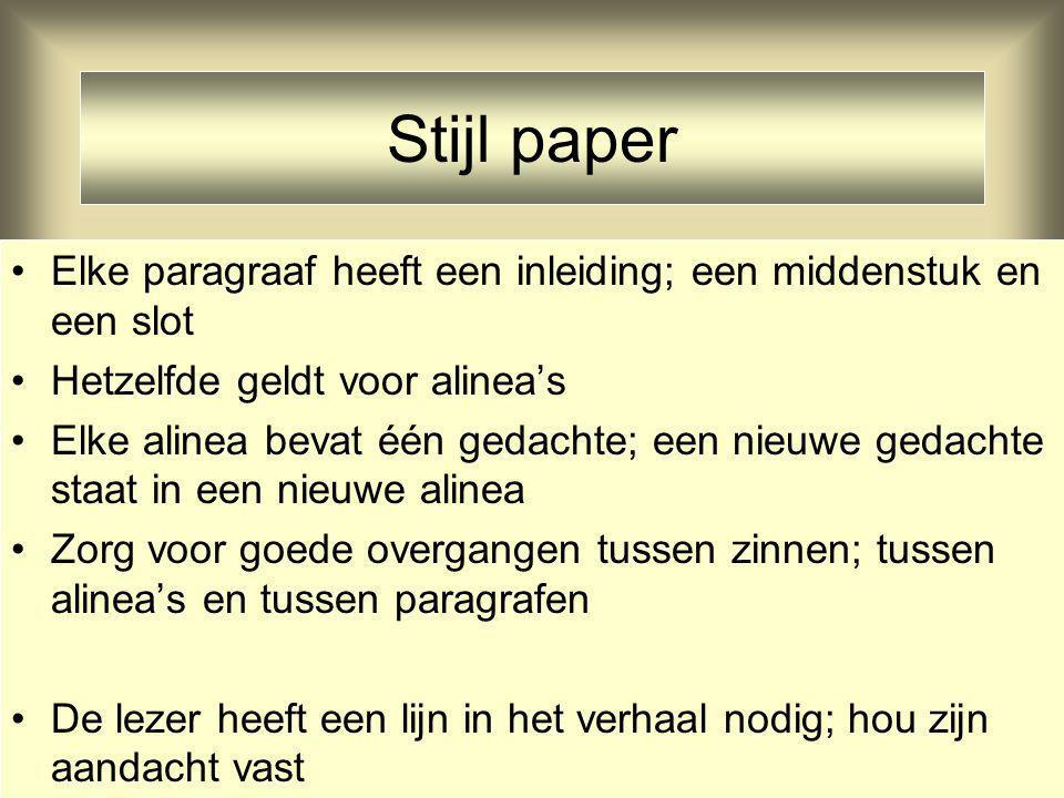 Stijl paper Elke paragraaf heeft een inleiding; een middenstuk en een slot. Hetzelfde geldt voor alinea's.