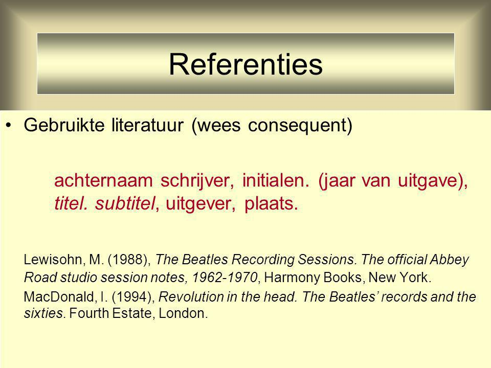 Referenties Gebruikte literatuur (wees consequent)