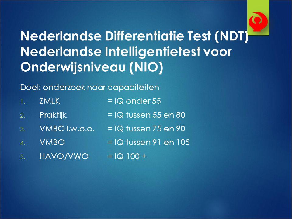 Nederlandse Differentiatie Test (NDT) Nederlandse Intelligentietest voor Onderwijsniveau (NIO)