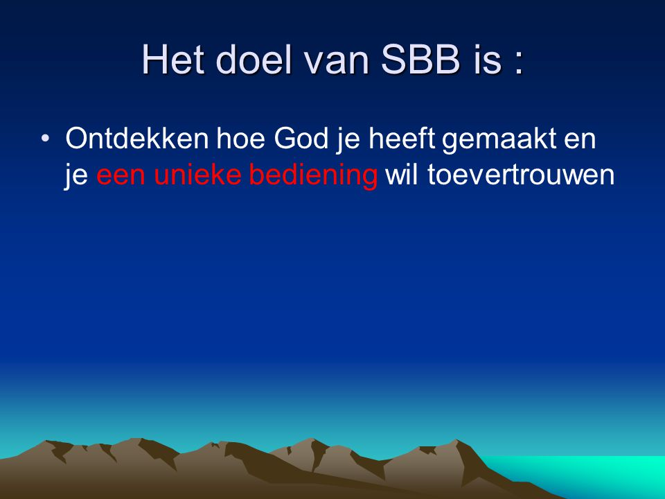 Het doel van SBB is : Ontdekken hoe God je heeft gemaakt en je een unieke bediening wil toevertrouwen.