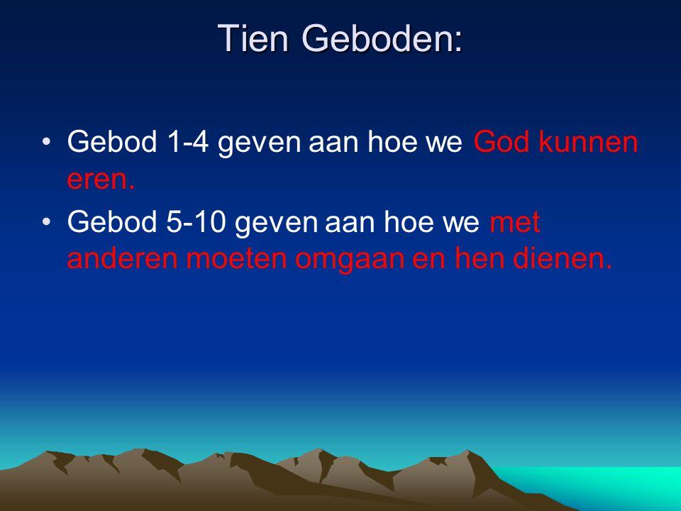 Tien Geboden: Gebod 1-4 geven aan hoe we God kunnen eren.