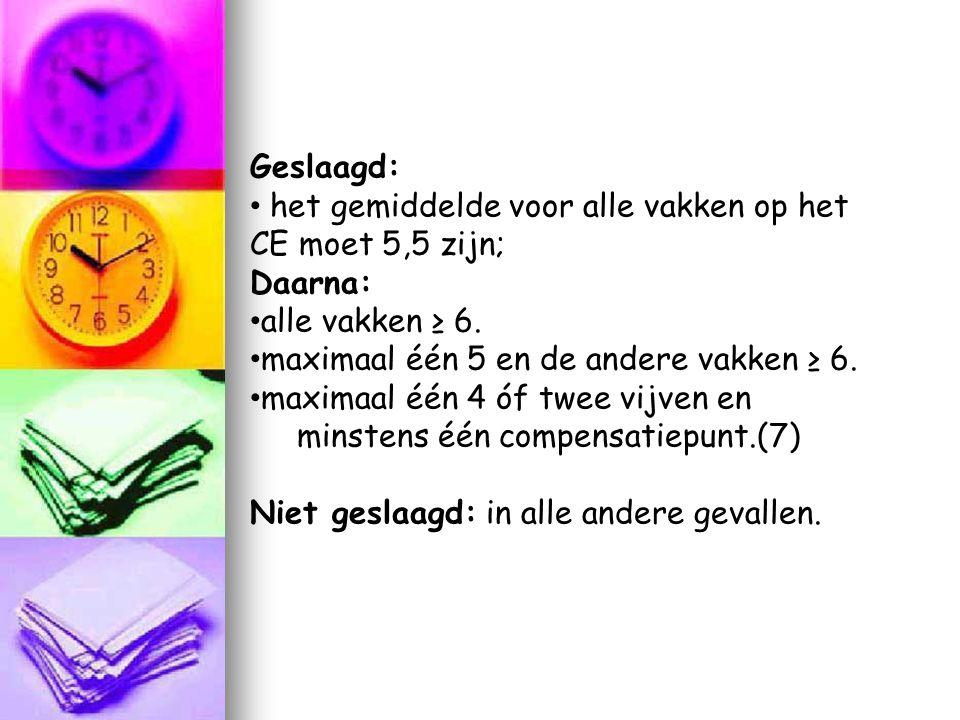 Geslaagd: het gemiddelde voor alle vakken op het CE moet 5,5 zijn; Daarna: alle vakken ≥ 6. maximaal één 5 en de andere vakken ≥ 6.
