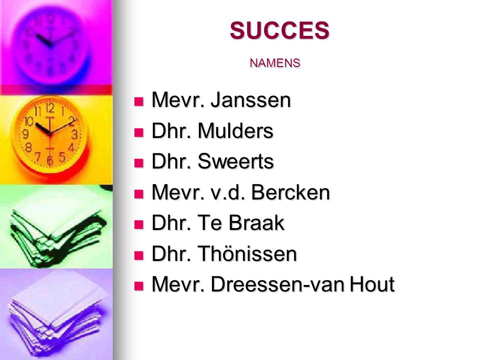 SUCCES NAMENS Mevr. Janssen Dhr. Mulders Dhr. Sweerts