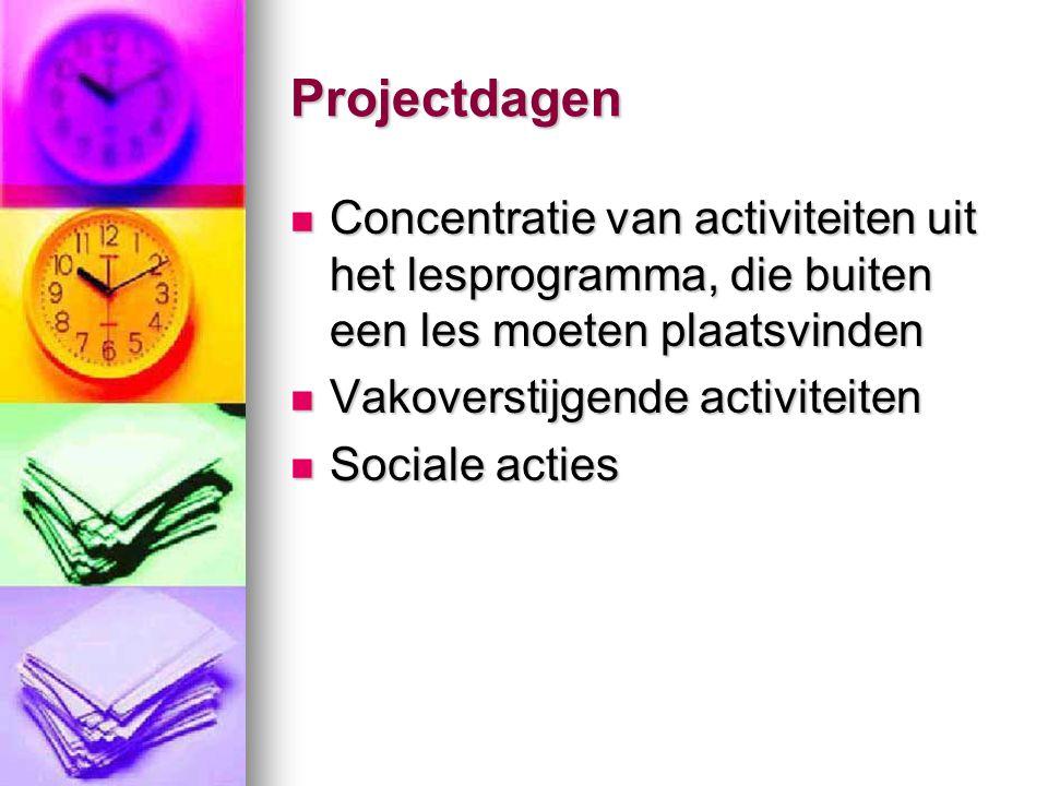 Projectdagen Concentratie van activiteiten uit het lesprogramma, die buiten een les moeten plaatsvinden.
