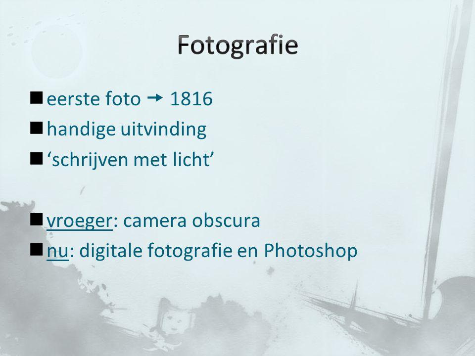 Fotografie eerste foto  1816 handige uitvinding 'schrijven met licht'