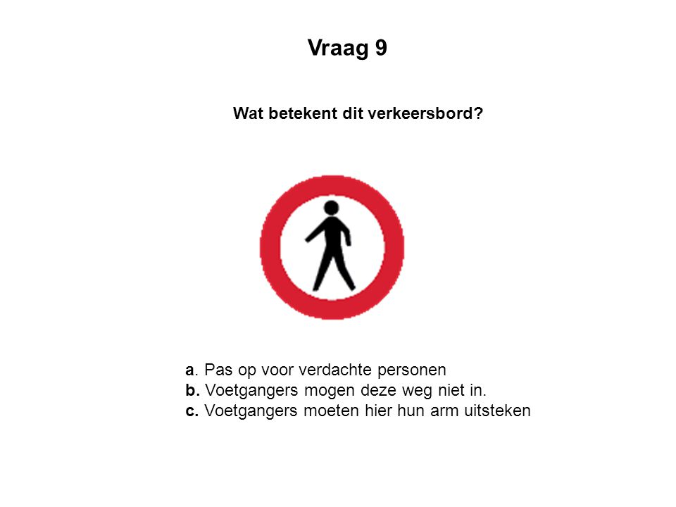 Vraag 9 Wat betekent dit verkeersbord