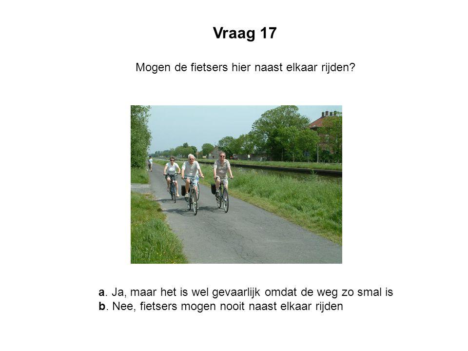 Vraag 17 Mogen de fietsers hier naast elkaar rijden