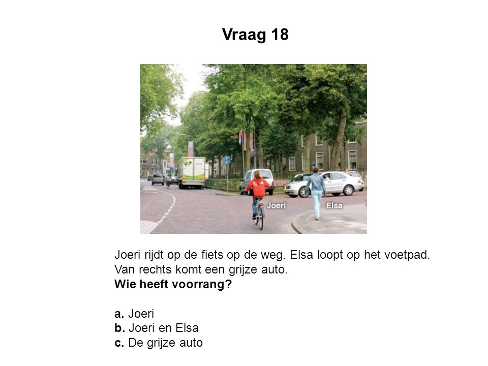 Vraag 18 Joeri rijdt op de fiets op de weg. Elsa loopt op het voetpad.