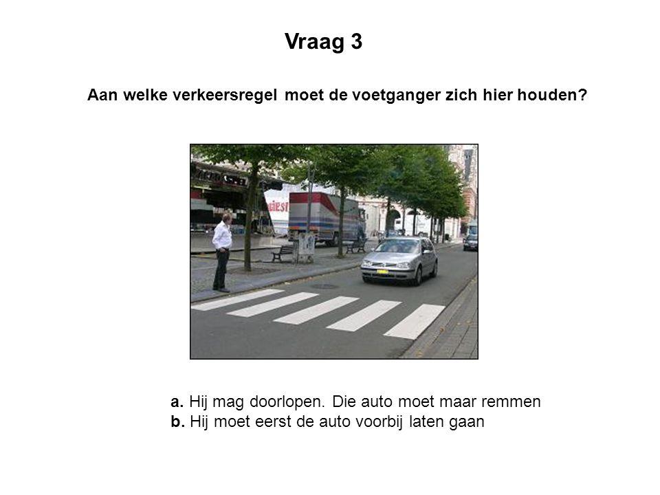 Vraag 3 Aan welke verkeersregel moet de voetganger zich hier houden