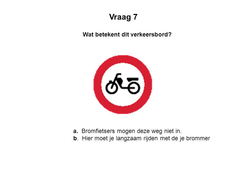 Vraag 7 Wat betekent dit verkeersbord