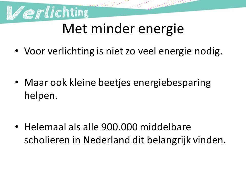 Met minder energie Voor verlichting is niet zo veel energie nodig.