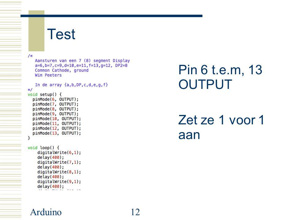 Test Pin 6 t.e.m, 13 OUTPUT Zet ze 1 voor 1 aan Arduino