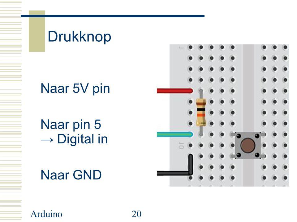 Drukknop Naar 5V pin Naar pin 5 → Digital in Naar GND Arduino