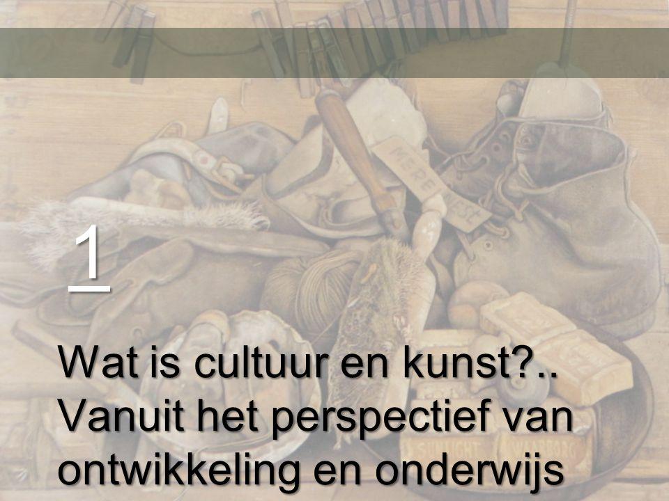 1 Wat is cultuur en kunst .. Vanuit het perspectief van ontwikkeling en onderwijs
