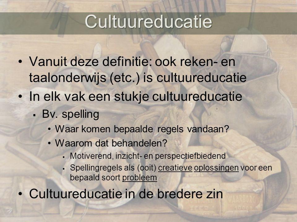 Cultuureducatie Vanuit deze definitie: ook reken- en taalonderwijs (etc.) is cultuureducatie. In elk vak een stukje cultuureducatie.