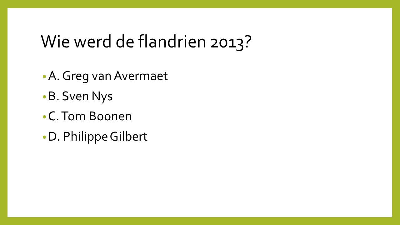 Wie werd de flandrien 2013 A. Greg van Avermaet B. Sven Nys
