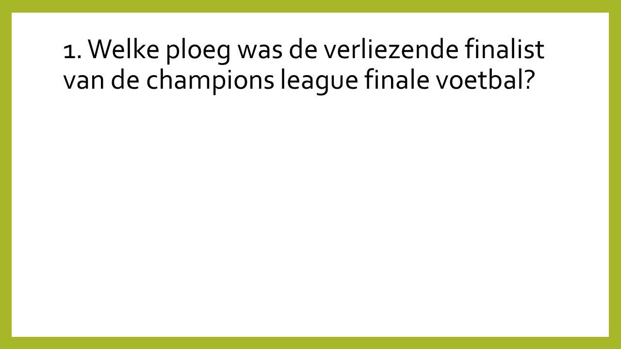 1. Welke ploeg was de verliezende finalist van de champions league finale voetbal