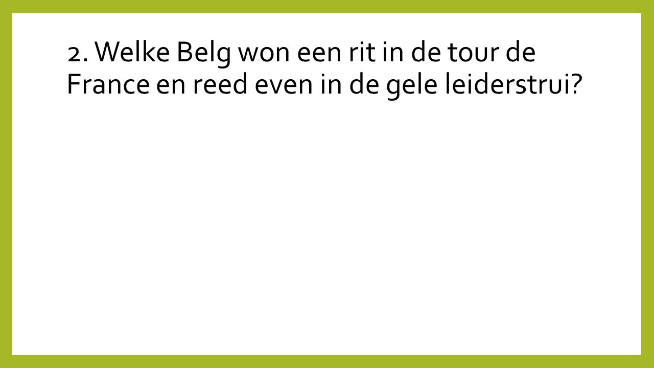2. Welke Belg won een rit in de tour de France en reed even in de gele leiderstrui