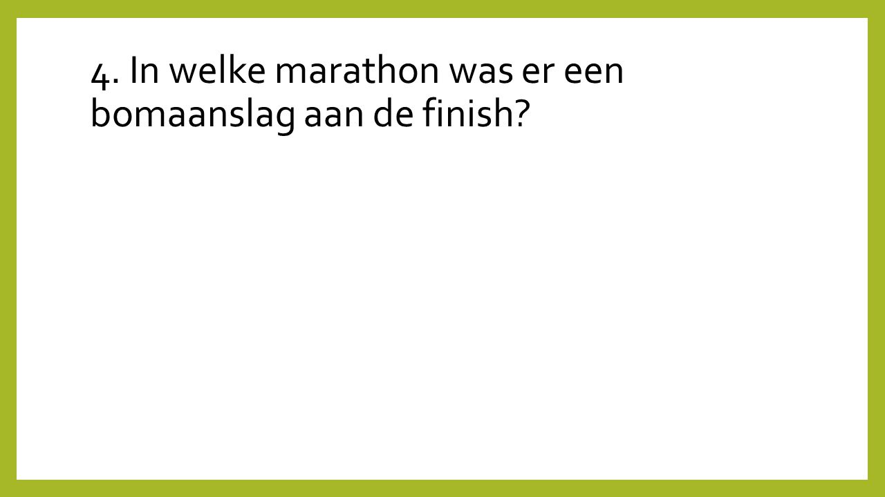 4. In welke marathon was er een bomaanslag aan de finish