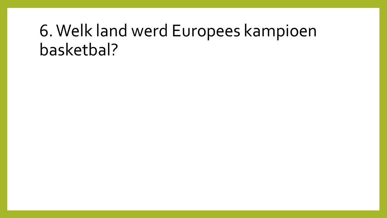 6. Welk land werd Europees kampioen basketbal