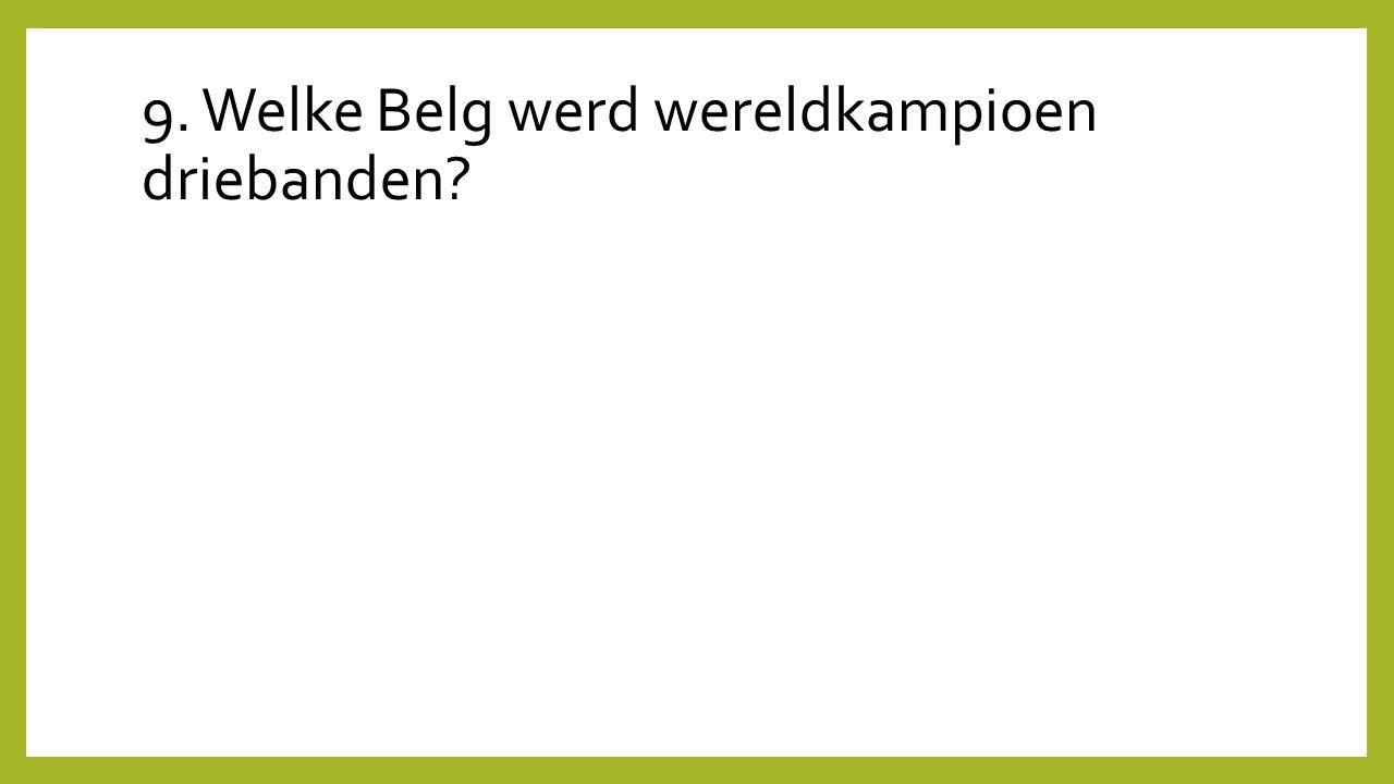 9. Welke Belg werd wereldkampioen driebanden