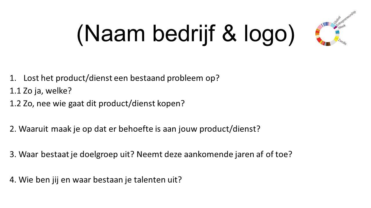 (Naam bedrijf & logo) Lost het product/dienst een bestaand probleem op 1.1 Zo ja, welke 1.2 Zo, nee wie gaat dit product/dienst kopen