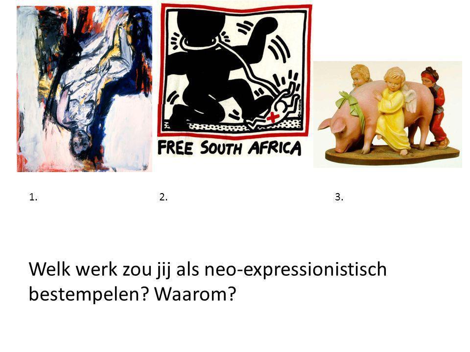 Welk werk zou jij als neo-expressionistisch bestempelen Waarom