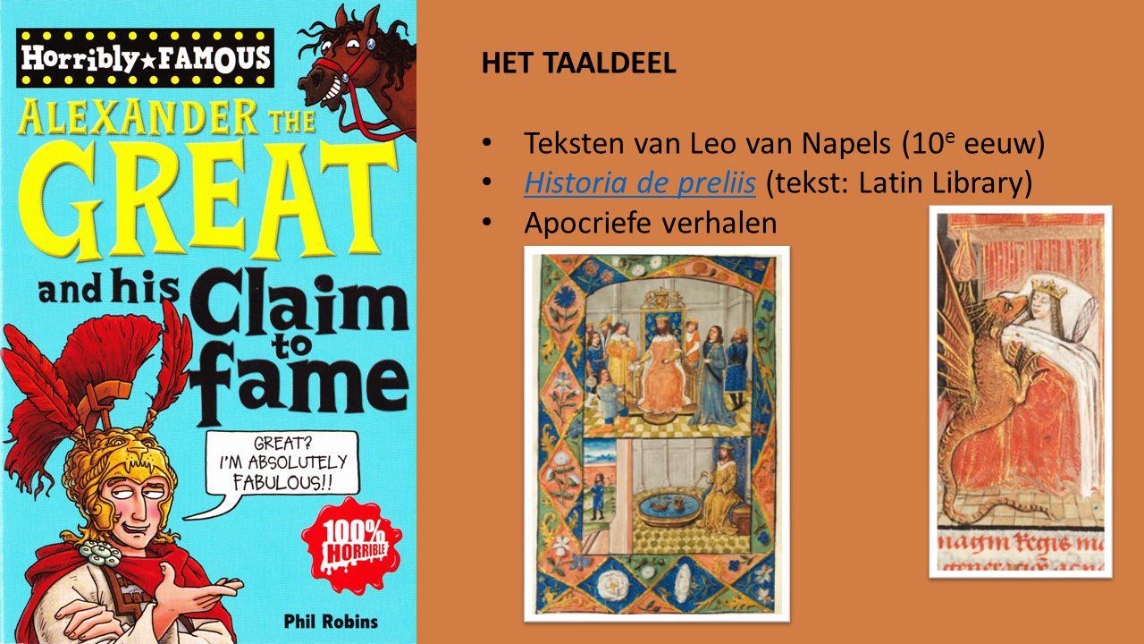 HET TAALDEEL Teksten van Leo van Napels (10e eeuw) Historia de preliis (tekst: Latin Library) Apocriefe verhalen.