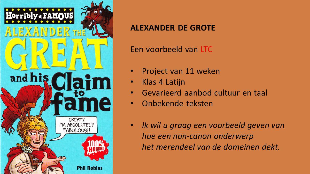 ALEXANDER DE GROTE Een voorbeeld van LTC. Project van 11 weken. Klas 4 Latijn. Gevarieerd aanbod cultuur en taal.