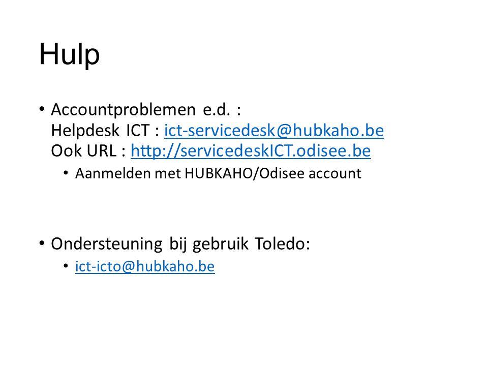 Hulp Accountproblemen e.d. : Helpdesk ICT : ict-servicedesk@hubkaho.be Ook URL : http://servicedeskICT.odisee.be.