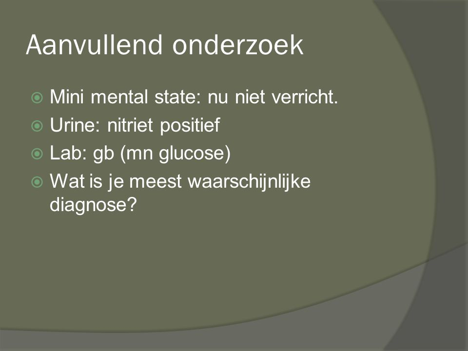 Aanvullend onderzoek Mini mental state: nu niet verricht.