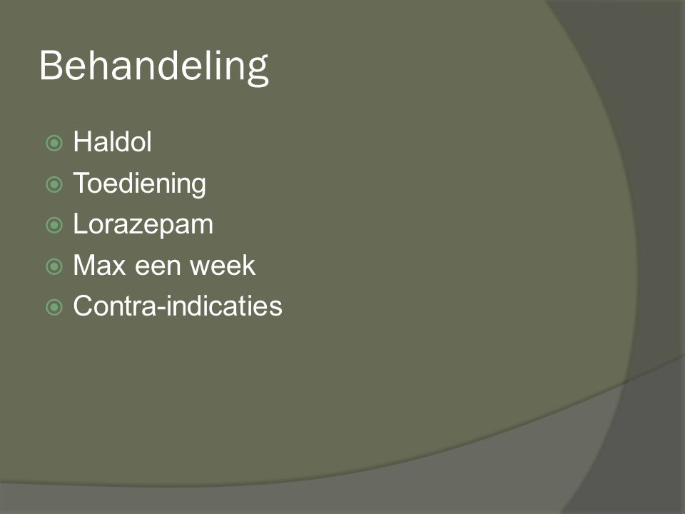 Behandeling Haldol Toediening Lorazepam Max een week Contra-indicaties
