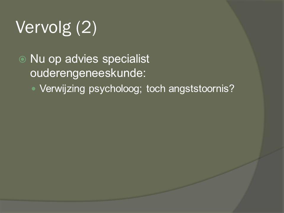 Vervolg (2) Nu op advies specialist ouderengeneeskunde: