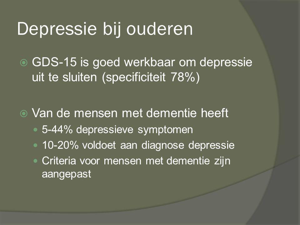 Depressie bij ouderen GDS-15 is goed werkbaar om depressie uit te sluiten (specificiteit 78%) Van de mensen met dementie heeft.