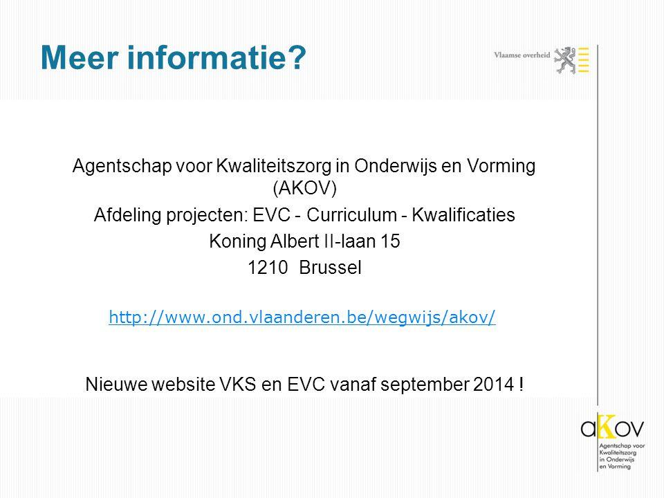 Meer informatie Agentschap voor Kwaliteitszorg in Onderwijs en Vorming (AKOV) Afdeling projecten: EVC - Curriculum - Kwalificaties.