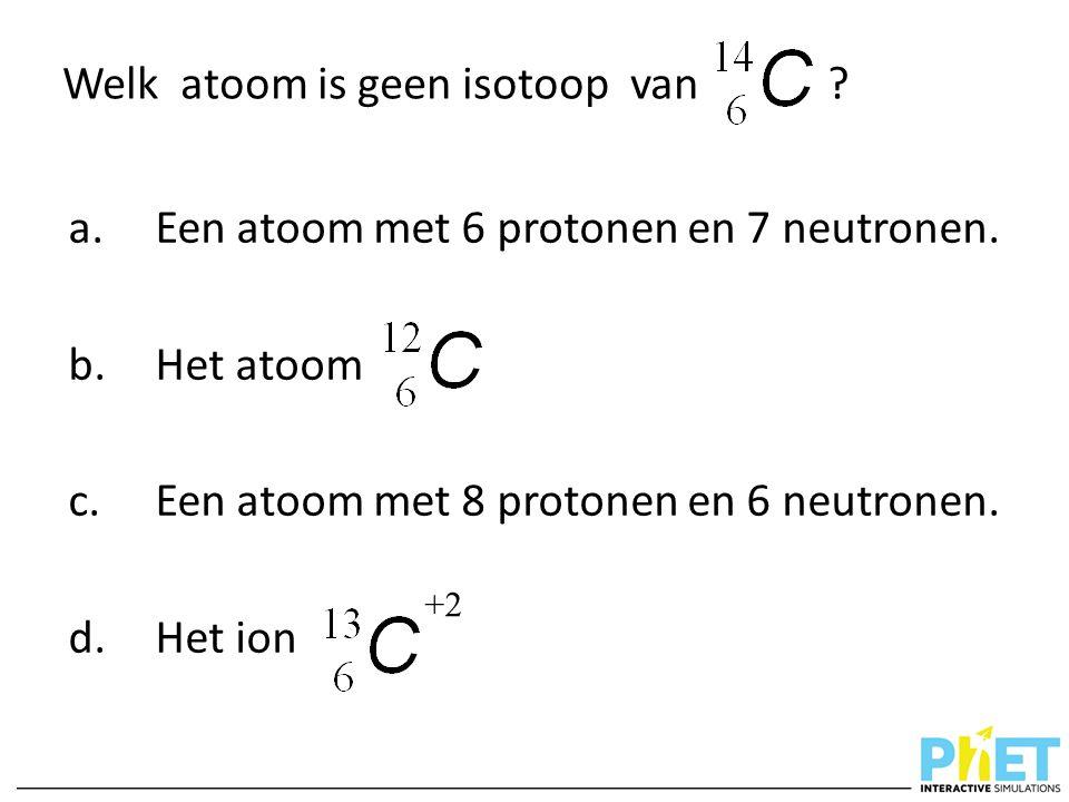 Welk atoom is geen isotoop van