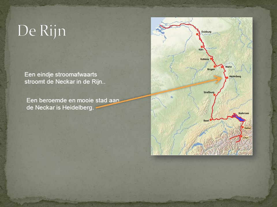 De Rijn Een eindje stroomafwaarts stroomt de Neckar in de Rijn..