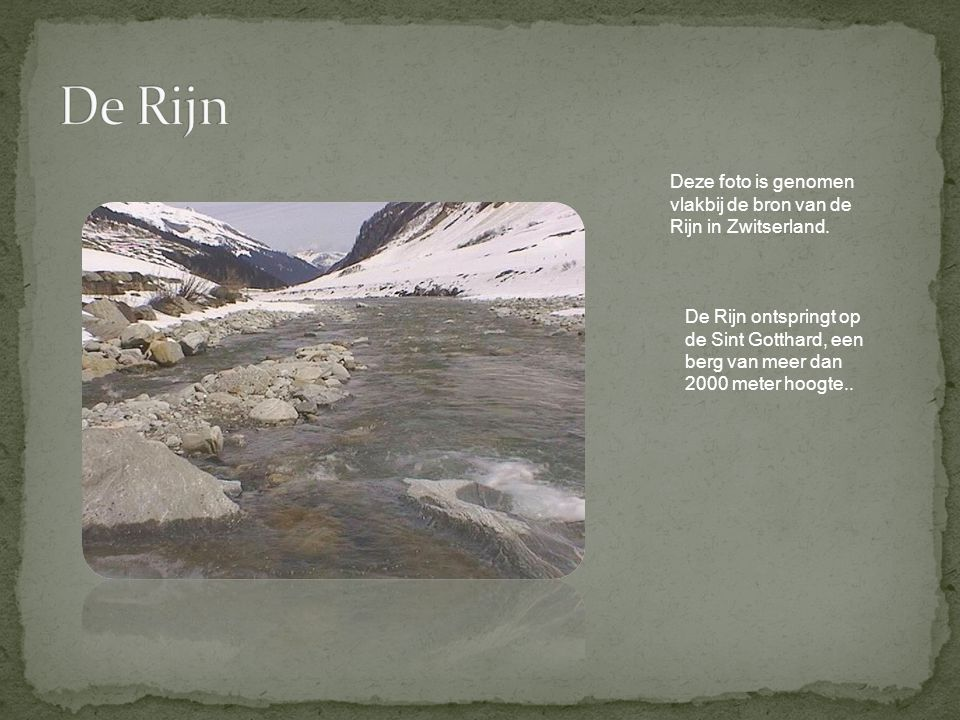 De Rijn Deze foto is genomen vlakbij de bron van de Rijn in Zwitserland.