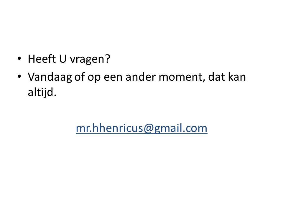 Heeft U vragen Vandaag of op een ander moment, dat kan altijd. mr.hhenricus@gmail.com