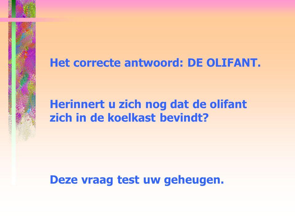 Het correcte antwoord: DE OLIFANT.