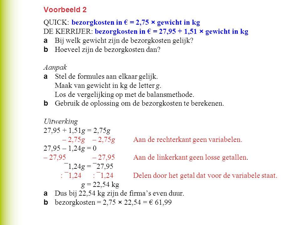 Voorbeeld 2 QUICK: bezorgkosten in € = 2,75 × gewicht in kg. DE KERRIJER: bezorgkosten in € = 27,95 + 1,51 × gewicht in kg.