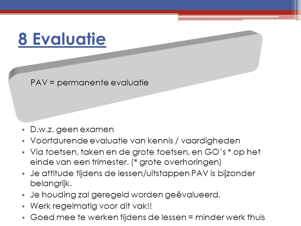 8 Evaluatie PAV = permanente evaluatie D.w.z. geen examen